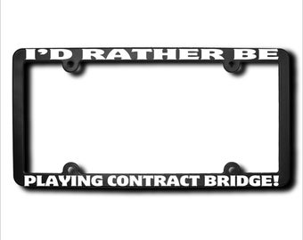 I'd Rather Be Playing Contract Bridge License Plate Frame (T) Made in USA