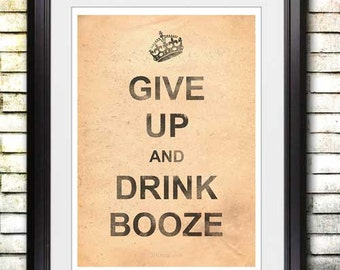 Give Up & Drink Booze - Keep Calm Parody A3 Poster /  Art Print