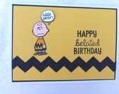 """Happy Belated Birthday Handmade Card Peanuts Good Old Charlie Brown """"Good Grief""""  -  Perfect for All Ages"""