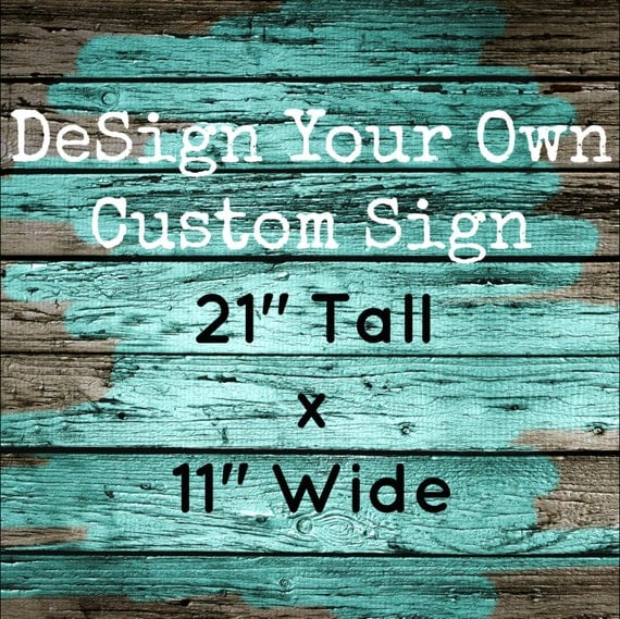 Design Your Own Custom Wooden Sign 11 X 21 By