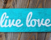 Reclaimed Wood Wall Art Sign - Turquoise & White LIVE LOVE - 13 x 5.5