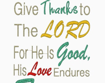 Give Thanks to the Lord For He is Good.  His Love Endures Forever Psalm 136:1 Embroidery