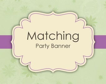 Matching Party Banner - Made to match any invitation of your choice.