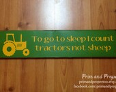 To go to sleep I count tractors not sheep -Typography Wall Art Sign-