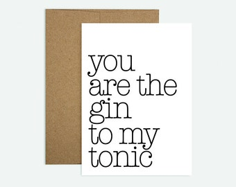 You are the Gin to my Tonic - Greeting Card