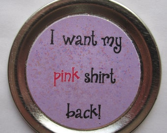 """Mean Girls Magnet – Funny Movie Quote: """"I want my pink shirt back!"""""""