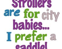 Embroidery Design: Strollers are for City Babies, I Prefer a Saddle Chickpea Embroidery Saying 4x4, 5x7