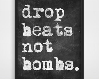 Chalkboard Style Poster - Drop Beats Not Bombs - Gift Idea for Him / Her - Peace - Typography Poster - Birthday Gift - Music Fan.