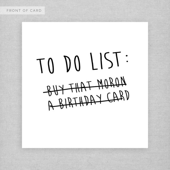 birthday card. to do list buy that moron a birthday card, Birthday card