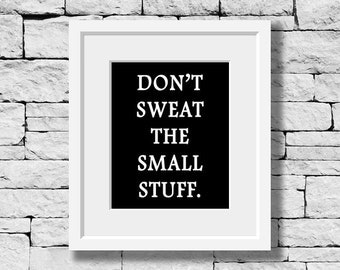 Don't Sweat the Small Stuff, Classroom Print, Life Quote,Motivational Print, Quote Print