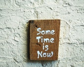 Some Time is Now, Original Painting on Reclaimed Wood, Hand Lettered Sign on Old Board