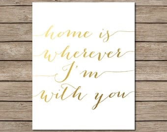 Home is Wherever I'm With You Printable - INSTANT DOWNLOAD Printable - home quote decor - gold home wall decor - gold home wall art - home