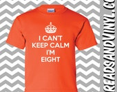 I Can't Keep Calm I'm EIGHT Great Birthday T-Shirt for children 8th Birthday