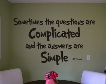 Sometimes the questions are complicated and the answers are simple Dr Seuss quote wall art decal