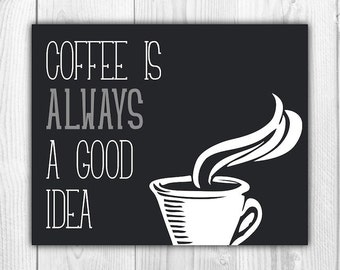 Coffee Is Always a Good Idea Kitchen Printable - Coffee Sign Print - Kitchen Digital Art - Coffee Cup Wall Decor - Instant Download 8x10