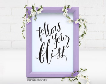 Follow Your Bliss, Quote, Modern Calligraphy Illustration, Calligraphy Print, Art Print