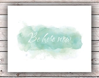 Be here now Watercolor Printable Art Print Instant Digital Download Typography Art Print Inspirational Quote Home Decor Poster Wall Art