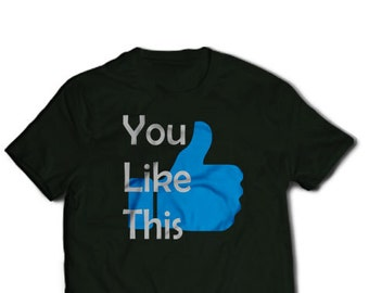 You Like This thumbs up t-shirt