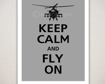 Keep Calm and FLY ON Military Apache Helicopter Art Print Typography (Featured color: Dolphin Grey with Black--choose your own colors)