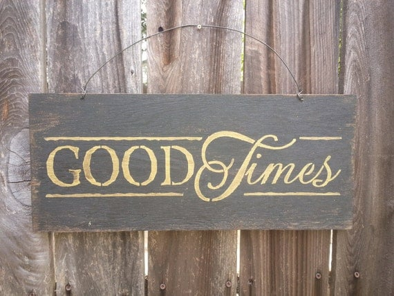 Good Times Sign - Funny Wood Sign