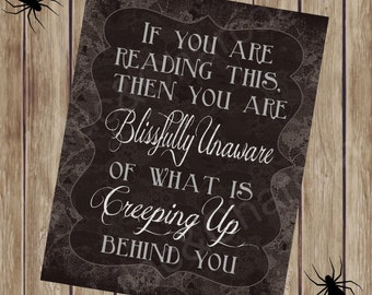 You Are Blissfully Unaware Of What Is CREEPING UP Behind You. Halloween digital sign. Instant Download