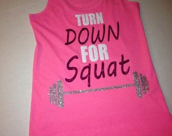Turn DOWN for Squat !!!!!! Racerback tanktop, squat,