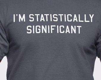 I'm Statistically Significant T-Shirt
