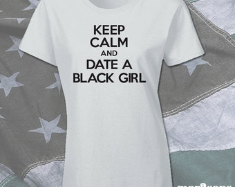 Keep Calm and Date a Black Girl T-Shirt