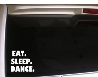 "EAT SLEEP DANCE Car Decal Vinyl Sticker 6""  Team Tap Jazz Ballet Dancer"