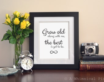 INSTANT DOWNLOAD Grow Old Along With Me Art Print Quote 8x10 by Robert Downing Love Wedding Marriage Home Decor