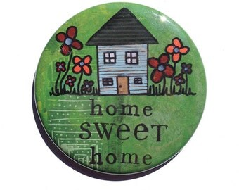 Home Sweet Home Magnet or Pin - Housewarming Gift - House Fridge Magnet, Pinback Button Badge or Pocket Mirror