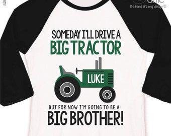 tractor big brother shirt someday i'll drive a big tractor big brother to be  RAGLAN