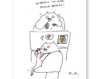 Workin on our pizza bodies- Funny Cat Card- Pizza Cat- Fat Cats