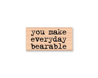you make everyday bearable-type font- wood mounted rubber stamp-#41-17