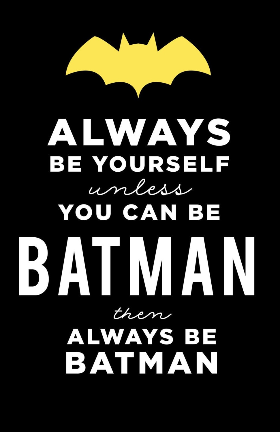Always Be Yourself Unless You Can Be Batman 11x17 Sign