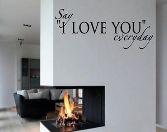 """Say """"I Love You"""" Everyday - Wall Decal - Custom Size and Color - Free Shipping"""