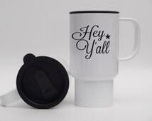Message Mug Hey Y'all Travel Mugs, Southern Girl Gift, Ice Tea Mug, Unique Travel Mugs, Funny Travel Mug, Girl Gift, Sorority Girl present
