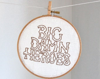 big damn heroes hand embroidered quote