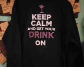 Keep Calm and Get Your Drink On Black Hooded Sweatshirt with Rhinestones, Glitter Flake and Nail Heads