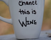 There's a chance this is Wine...RTS..Ready To Ship..  Hand Painted..New Mugs.. Just Because Gifts..  Friendship Gifts