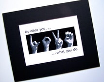 Do what you LOVE - ASL Sign Language Letters - Black & White Digital Photograph 4x6 5x7 8x10 Prints - LOVE what you do - Choose Your Size