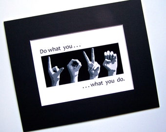 Do what you LOVE - ASL Sign Language Letters - Black & White Digital Photograph 5x7 Print in 8x10 Mat - LOVE what you do.
