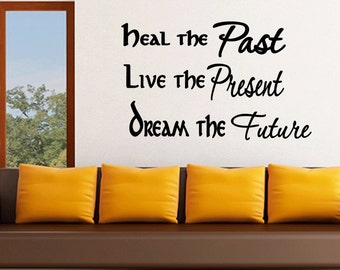 Heal the Past Live the Present Dream the Future Wall Decal Quote Sticker Inspirational Quote Vinyl Decal (X98)