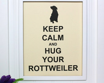 Rottweiler Keep Calm Poster - 8 x 10 Art Print - Keep Calm and Hug Your Rottweiler - Shown in French Vanilla - Buy 2 Posters, Get a 3rd Free