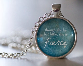 Though She Be But Little, She is Fierce Pendant Necklace, Quote Pendant, Shakespeare Quote Jewelry