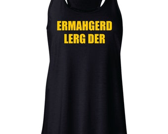 Ermahgerd flowy funny workout tank, lerg der, leg day, meme tank top