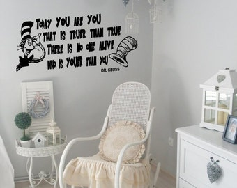 DR SEUSS Today you are you that is truer than true. There is no one alive who is youer than you - Vinyl removable wall decal sticker