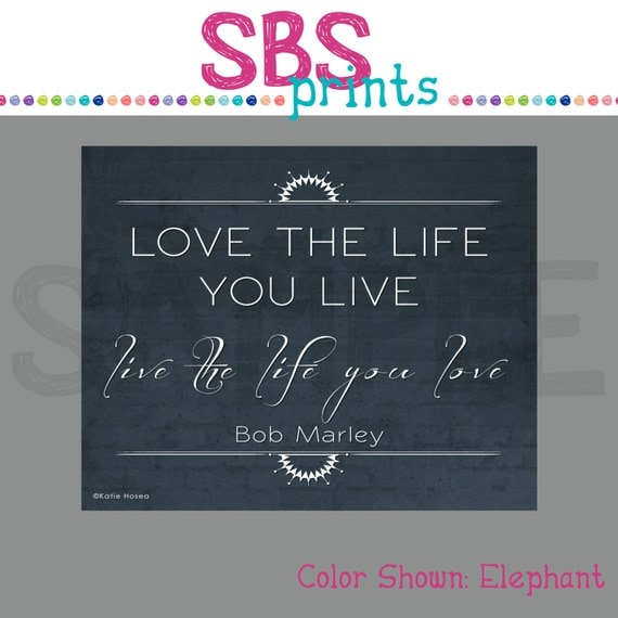 Love Quotes About Life: Live The Life You Love Bob Marley Quote Art Print By SBSPrints