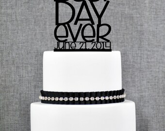 Best Day Ever with Personalized Wedding Date in your Choice of Colors, Custom Wedding Cake Topper, Unique Cake Topper, Modern Topper- (T074)