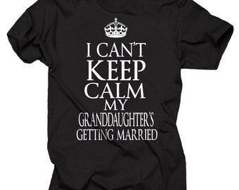 I Can't Keep Calm My Granddaughter Getting Married T-Shirt Bachelor Party Gift For Grandma Grandpa